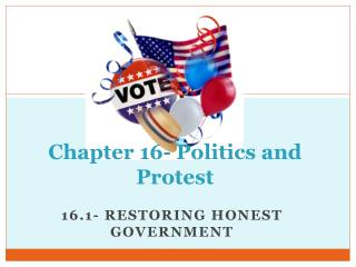 Chapter 16- Politics and  Protest