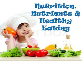 Nutrition, Nutrients & Healthy Eating