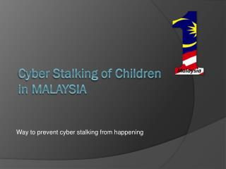 Cyber Stalking of Children in MALAYSIA