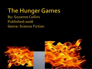 The  Hunger  G ames By: Suzanne Collins Published:2008 Genre: Science Fiction