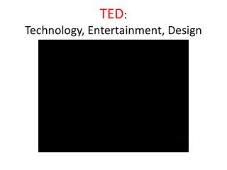 TED :  Technology, Entertainment, Design