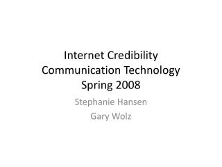 Internet Credibility Communication Technology Spring 2008