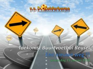 Toekomst Buurtvoetbal Reusel Een nieuwe weg ?! woensdag 15 januari 2014