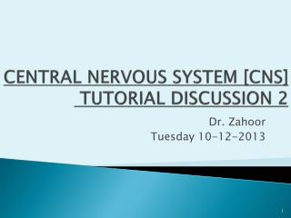 CENTRAL NERVOUS SYSTEM [CNS]  TUTORIAL DISCUSSION 2