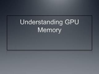Understanding GPU Memory