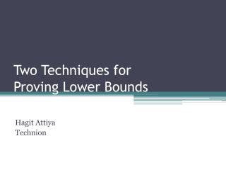 Two Techniques for  Proving Lower Bounds