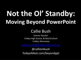 Not the  Ol ' Standby: Moving Beyond PowerPoint
