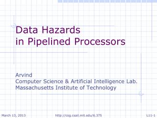 Data Hazards in Pipelined Processors Arvind Computer Science & Artificial Intelligence Lab.
