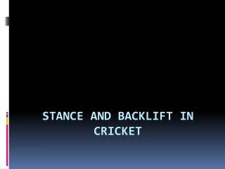 Stance and Backlift in Cricket
