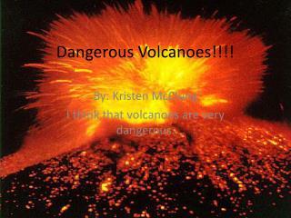 Dangerous Volcanoes!!!!