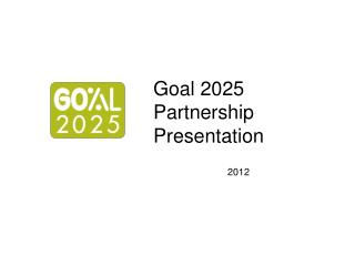 Goal 2025  Partnership Presentation