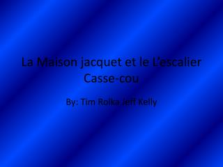 La Maison jacquet et le L'escalier Casse-cou