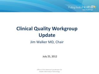 Clinical Quality Workgroup Update Jim Walker  MD,  Chair