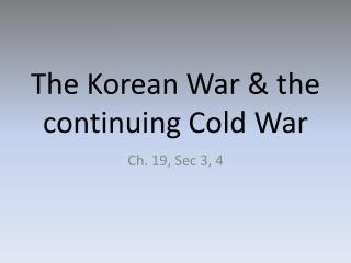 The Korean War & the continuing Cold War