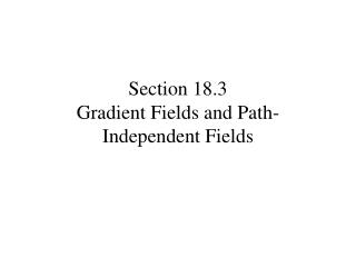 Section 18.3 Gradient Fields and Path-Independent Fields