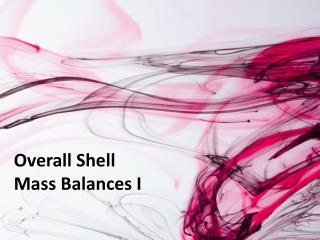 Overall Shell Mass Balances I