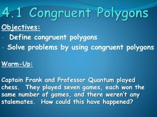 Objectives: Define congruent polygons Solve problems by using congruent polygons