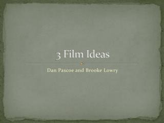 3 Film Ideas