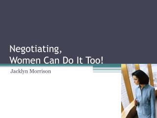 Negotiating,  Women Can Do It Too!