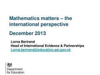 Mathematics matters – the international perspective December 2013