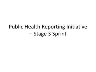 Public Health Reporting Initiative – Stage 3 Sprint