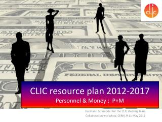 CLIC resource plan 2012-2017 Personnel & Money ;  P+M