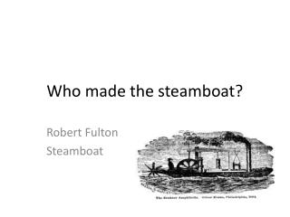 Who made the steamboat?