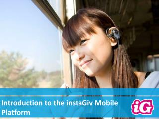 Introduction to the instaGiv Mobile Platform