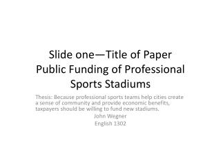 Slide one—Title of Paper Public Funding of Professional Sports Stadiums