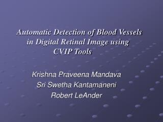Automatic Detection of Blood Vessels             in Digital Retinal Image using                    CVIP Tools