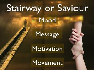 Stairway or Saviour