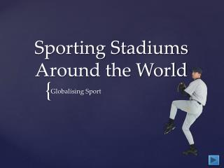 Sporting Stadiums Around the World