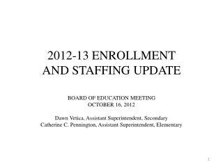 2012-13 ENROLLMENT  AND STAFFING UPDATE