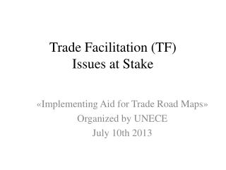 Trade Facilitation (TF)  Issues  at Stake