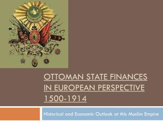 Ottoman State Finances in  European Perspective  1500-1914