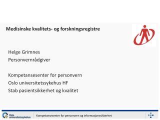 Helge Grimnes Personvernrådgiver Kompetansesenter for personvern Oslo universitetssykehus HF