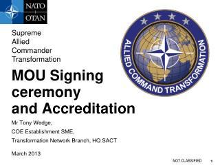 MOU  Signing ceremony and  Accreditation Mr Tony Wedge,  COE  Establishment  SME,