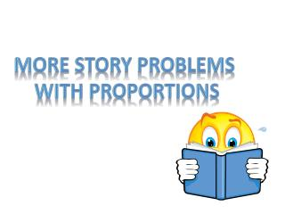 More Story problems  With proportions