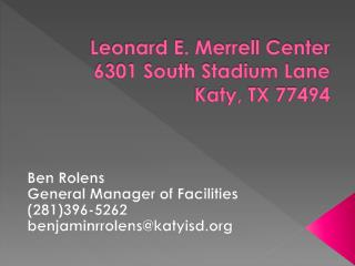 Leonard E. Merrell Center 6301 South Stadium Lane Katy, TX 77494