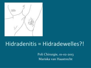 Hidradenitis = Hidradewelles?!