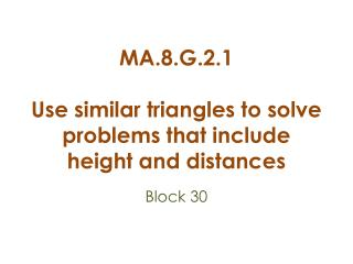 MA.8.G.2.1 Use similar triangles to solve problems that include height and distances