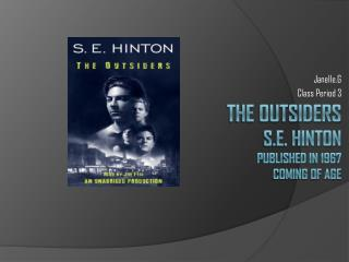 The outsiders S.E. Hinton  Published in 1967  coming of age