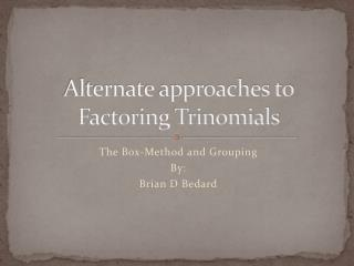 Alternate approaches to Factoring Trinomials