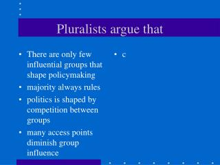 Pluralists argue that