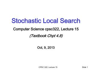 Stochastic Local Search Computer Science cpsc322, Lecture 15 (Textbook  Chpt  4.8) Oct, 9, 2013