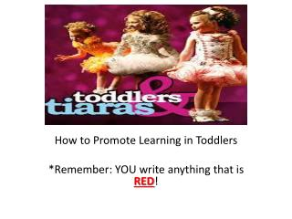 How to Promote Learning in Toddlers *Remember: YOU write anything that is  RED !