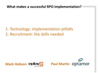 1. Technology: implementation pitfalls 2. Recruitment:  the skills  needed