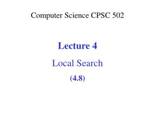 Computer Science CPSC  502 Lecture 4 Local Search (4.8)