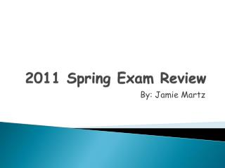 2011 Spring Exam Review