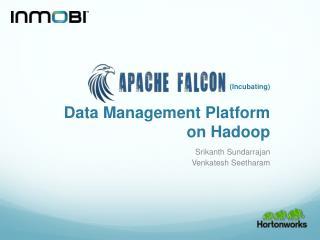 Data Management Platform on Hadoop